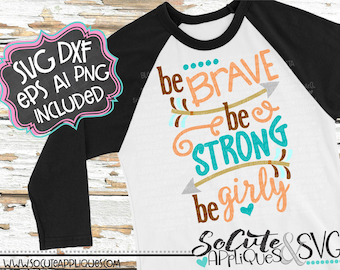Be brave be strong be girly svg sayings, boho arrow svg, new baby girl svg, inspirational svg, girls svg, socuteappliques