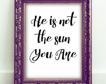 He Is Not The Sun You Are, Printable Art, Nursery Art, Office Art, Quote Wall Art, Inspirational Art, Motivational Art, Home Decor