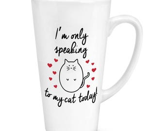 I'm Only Speaking To My Cat Today 17oz Large Latte Mug Cup