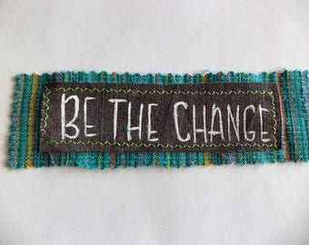 Be the Change, Encouragement quote,Sew on patch for jeans, Patches for jackets,patches for totes, Inspiring quote patch,