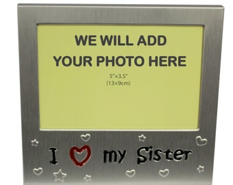 Your Own Photo In A Frame -   I Love My Sister - photo frame - 5 x 3.5 inches photo size - aluminium satin silver colour- MF0050PHOTO