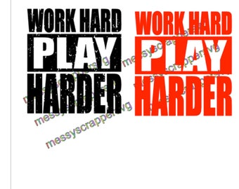 Work Hard PLAY HARDER- Digital SvG file for that little kid or a funny shirt for that adult!  Use with a cutting machine.
