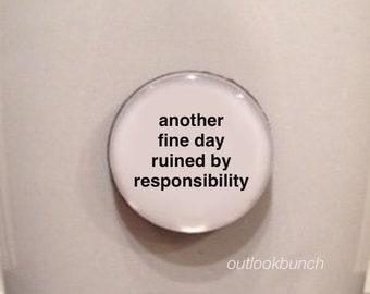 Quote | Mug | Magnet | Another Fine Day Ruined by Responsibility