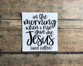 in the morning when i rise / decal / give me jesus / coffee / Jesus / morning / love / decal / sticker / Christ / religious / covfefe