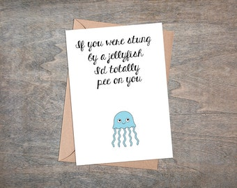 I'd Pee On You - Funny Jellyfish Card for birthdays or general use