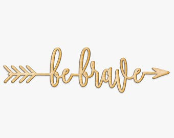 Be Brave Arrow Wood Sign - Wood Sign Art, Wooden Sign, Laser Cut Wood, Wood Decor, Art Room Sign, Playroom Sign, Rustic Gallery Wall Sign