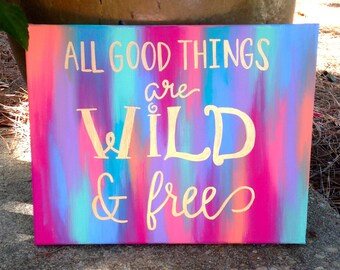 Quote Canvas: All good things are wild & free