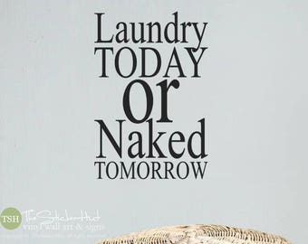 Laundry Today or Naked Tomorrow Vinyl Decal • Laundry Room Decor • Quote Saying • Vinyl Wall Words • Lettering Decals Stickers 1984