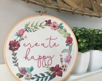 READY TO SHIP . create happy hand embroidery . original design . positive inspirational quote . art . cotton . water based ink . 7 inches