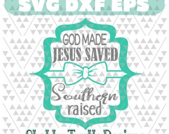God Made, Jesus Saved, Southern Raised (2) SVG DXF EPS | Cutting File | Cricut Cut File | Vector | Svg files for Cricut | Southern Svg