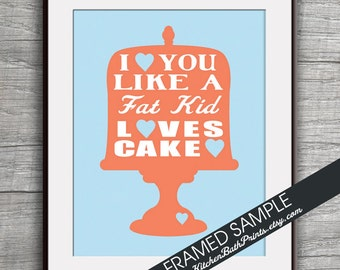 I Love you Like a FAT KID Loves CAKE - Art Print (Featured in Coral on Azure ) Customizable Kitchen Prints