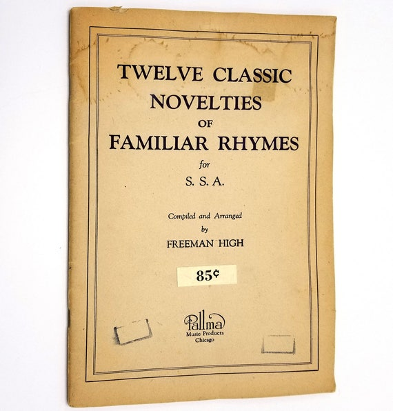 Twelve Classic Novelties of Familiar Rhymes for S.S.A. (and Piano) by Freeman High 1945 Pallma Music Products