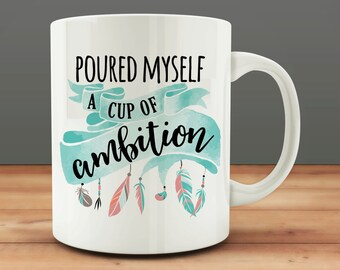 Poured Myself a Cup of Ambition Mug (M985-rts)