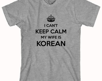I Can't Keep Calm My Wife Is Korean Shirt, gift idea for husband - ID: 893