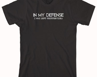 In My Defense I Was Left Unsupervised Shirt, funny shirt, gift idea, can't adult today - ID: 862
