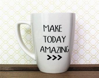Make Today Amazing Coffee Mug