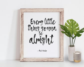 """Every little thing gonna be alright Bob Marley and the Wailers """"Three Little Birds""""  Art Print // Printable art,  typography, B&W art"""