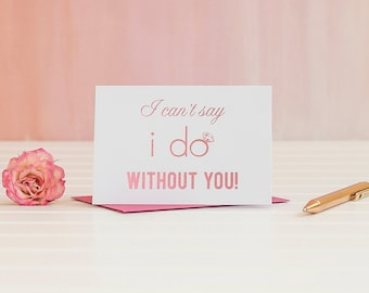 I Can't Say I Do Without You Pink Foil Will You Be My Bridesmaid card I Do Crew maid of honor proposal gift box bridal party cards rose gold