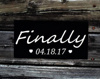 Wood sign, finally sign, wedding sign, custom date sign, photo prop, engagement photoshoot, wedding gift, save the date