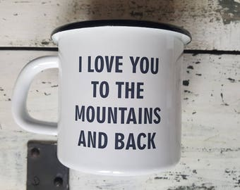 ENAMEL MUG / I Love You To The Mountains And Back / Enamel Mug PERSONALIZED Coffee Cup Love Mug Customized Mug Love Gift Camping