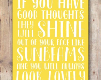 Roald Dahl quote printable, if you have good thoughts they will shine out of your face like sunbeams and you will always look loveley