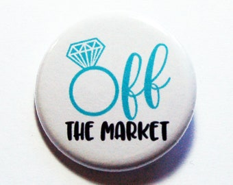 Off The Market Pin, Engagement Gift, Newly Engaged, Lapel Pin, Gift for Fiance, Pinback buttons, Gift for her (8697)