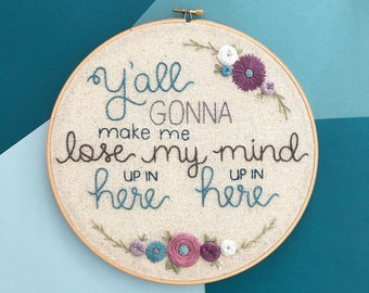 Y'all Gonna Make Me Lose My Mind Embroidery Hoop. Wall Decor. Funny Wall Art. Song Lyrics. Home Decor. Home Accents.