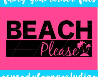 Beach Please File - Summer File - Beach File - SVG - PNG - DXF
