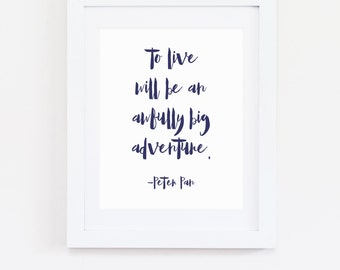 DIGITAL Peter Pan Quote Print, To Live Will be an Awfully Big Adventure Nursery, Navy Blue Nursery Wall Decor, Peter Pan Quote - ANY SIZE