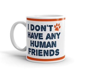 Dog Cat Lover Mug - Pet Animal Lover Mug - I don't have any human friends