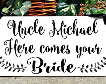 Wedding signs, Uncle HERE COMES your BRIDE, wood sign, Personalized sign, flower girl, ring bearer, photo props, single or double sided,8x16