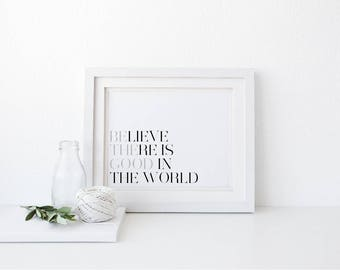 Believe there is good in the world/ Be the good Mono Typography Print