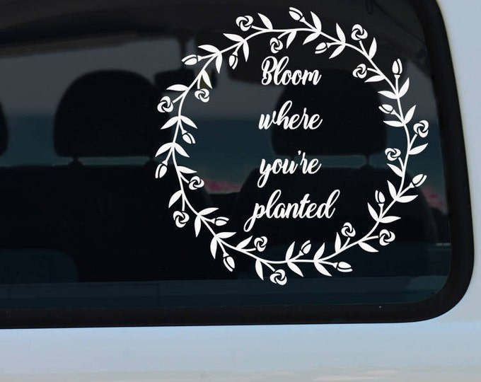 Bloom Where You're Planted Decal
