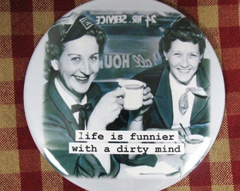 Funny retro image Magnet. Life is funnier with a dirty mind  3 inch mylar