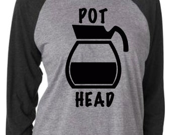Coffee Lover, Pot Head Ragland T Shirt, Custom Made