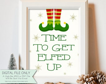 Time to Get Elfed Up - Christmas Printable - Holiday Print- Winter Home Decor - Printable Art -  INSTANT DOWNLOAD Digital File Only {8x10}