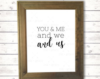 """You and Me and We and Us, 8.5x11"""" sign, instant digital download, farmhouse sign"""