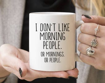 I Don't Like Morning People, Or Mornings or People | Funny Gift, Coffee Mugs, Gift Ideas For Anti Social, Introvert, Caffeine Lover