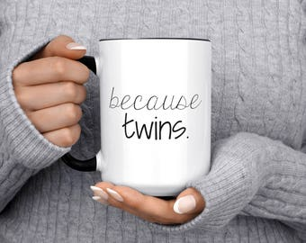 Because Twins, Twins Fathers Day, Twin Coffee Mug, Expecting Twins, New Twins Parents, Gift for Twins Parents, Twins Mothers Day, MD658