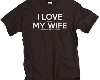 Country Shirt for Dad - Father's Day Gift for Husband I Love It When MY Wife ® Lets Me Listen to Country Music