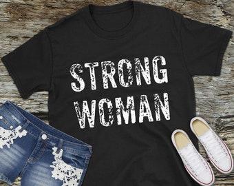 Strong Woman Tshirt, Strong Woman T-Shirt, Strong Woman Shirt, Strong Woman Tee, Powerful Woman Shirt, Empowering Shirt, Strong Woman Gift