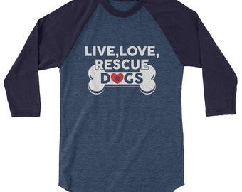 Live, Love, Rescue Dogs Cute 3/4 Sleeve Raglan Baseball Shirt for Dog Owners