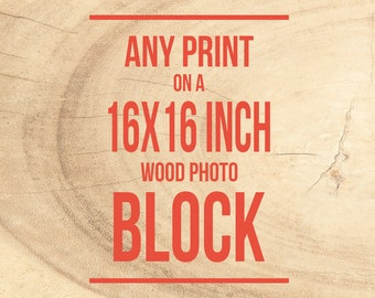 Wood Photo Block, 16x16 inches, Personalized Decor, Art for Walls - Mounted Photography, Photograph on Birch, Ready to Hang, Finished Wood