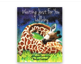 "Children's BOOK ""Waiting Just For You Lullaby"" Hardcover, hand illustrated giraffes"