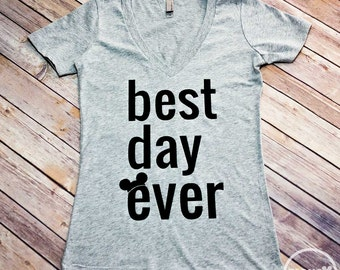 Best Day Ever VNeck/Disney Shirt/Disney Vacation Shirt