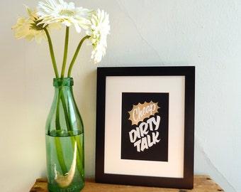 "Cheap Dirty Talk 5""x7"" gold foil stamped print"