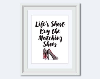 high heels print - Shoes print - Life's Short buy the shoes - printable women gift - shoe decor - Fashion print - gift for her - shoe quote