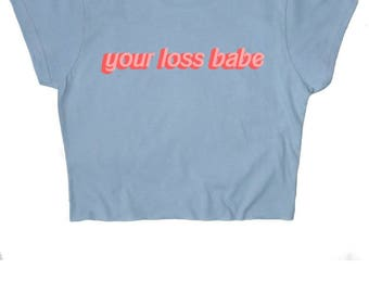 Your loss babe Crop Top ∘ 90s Grunge ∘ 70s ∘ Blue ∘ Vintage Inspired ∘ Retro ∘ Kawaii ∘ Crybaby ∘ Baby Girl ∘ Baby Pink Blue