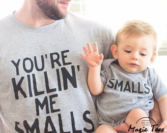 You're Killing Me Smalls shirt Daddy and me outfits Funny matching shirts Dad and baby matching shirts Father son matching shirts Dad and me