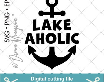 Lake aholic Svg, Lake bum Svg, Lake Life svg, Anchor svg, Beach svg, Lake svg, Cutting files for use with Silhouette Cameo, ScanNCut, Cricut